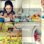 Chore Wars: How To Distribute The House Chores Amongst Kids without Any Whining