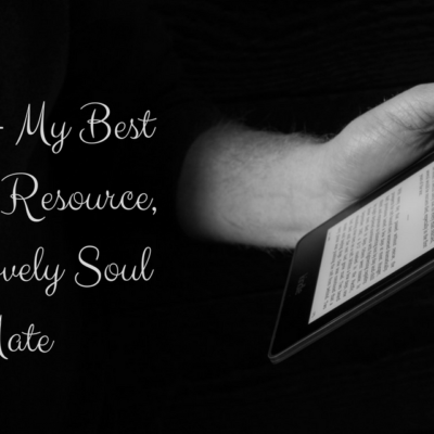 Kindle- My Best Friend, Best Resource, and Lovely Soul Mate