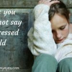 15 Things parents should not say to a stressed child