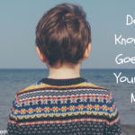 6 Things your child wishes you knew but won't tell you